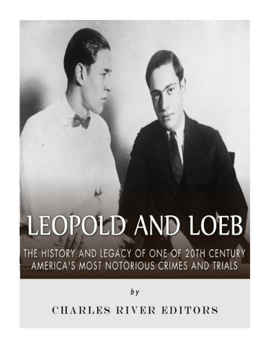 Download Leopold and Loeb: The History and Legacy of One of 20th Century America's Most Notorious Crimes and Trials pdf epub
