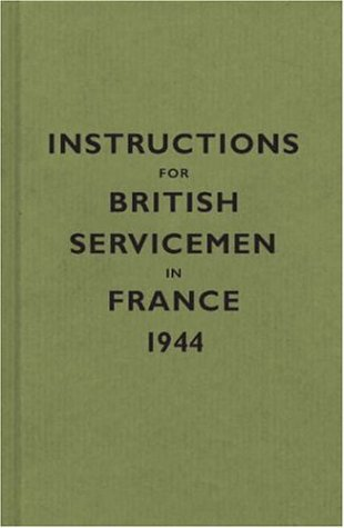 Instructions for British Servicemen in France, 1944 (Instructions for Servicemen S.)