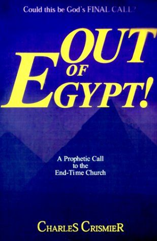 Out of Egypt: A Prophetic Call to the End-Time Church