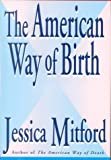 The American Way of Birth, Mitford, Jessica, 0788163450
