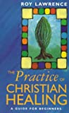 The Practice of Christian Healing: A Guide for Beginners