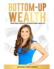 Bottom-Up Wealth: How Real People Can Build Real Wealth