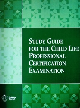 Child Life Council Study Guide for the Child Life Professional Certification Examination