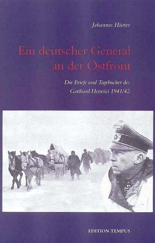 Ein deutscher General an der Ostfront. Die Briefe und Tagebücher des Gotthard Heinrici 1941/42.