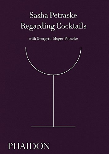 Regarding Cocktails by Sasha Petraske, Georgette Moger-Petraske