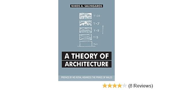 Amazon A Theory Of Architecture EBook Nikos Salingaros Kindle Store