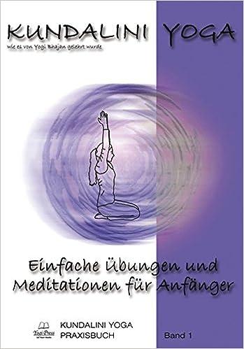 Kundalini Yoga Praxisbuch Band 1: Einfache Übungsreihen und ...