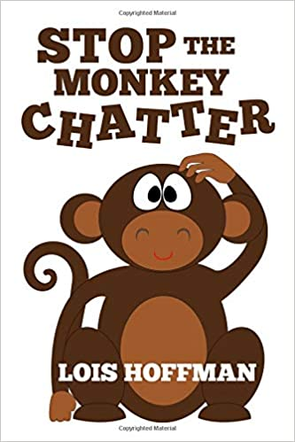 cd5339c042ba80 Amazon.com: Stop the Monkey Chatter: How to get the worry out of your head  so you can take bold action on big and little things (9781795821360): Lois  ...