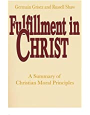 Fulfillment in Christ: A Summary of Christian Moral Principles