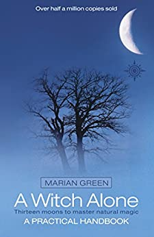A Witch Alone: Thirteen moons to master natural magic by [Green, Marian]