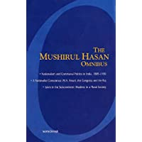The Mushirul Hasan Omnibus: I - Nationalism & Communal Politics in India, 1885-1930; II - A Nationalist Conscience: M A Ansari, The Congress & the ... the Subcontinent: Muslims in a Plural Society