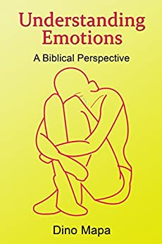 Understanding Emotions: A Biblical Perspective by [Mapa, Dino]