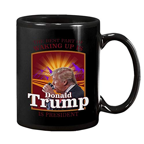 The Best Part Of Waking Up Is Donald Trump Is President 11 OZ Mug