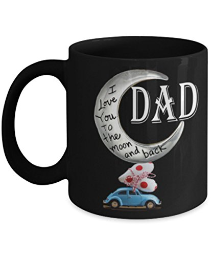 Dad I Love You to the Moon and Back Coffee Mug – Present this unique and creative mug to your daddy on father's day , his Birthday, xmas or Thanksgiving - 11 oz Ceramic Black Mug– DAM064