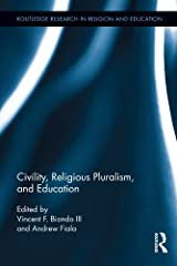 Civility, Religious Pluralism and Education (Routledge Research in Religion and Education Book 2) Kindle Edition