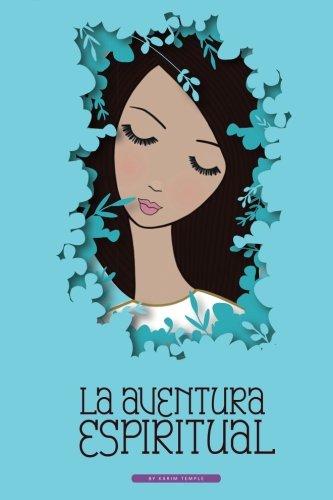 La Aventura Espiritual: Una Guia para el encuentro contigo mismo (Spanish Edition)
