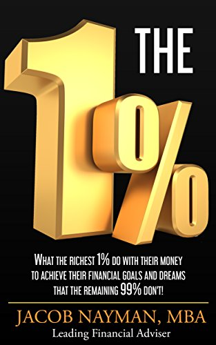 THE 1%: What The Richest 1% Do With Their Money To Achieve Their Financial  Goals And Dreams That The Remaining  99% Don't! by [Nayman, Jacob]