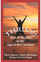 Thrive!: How to Succeed in the Age of the Customer Paperback