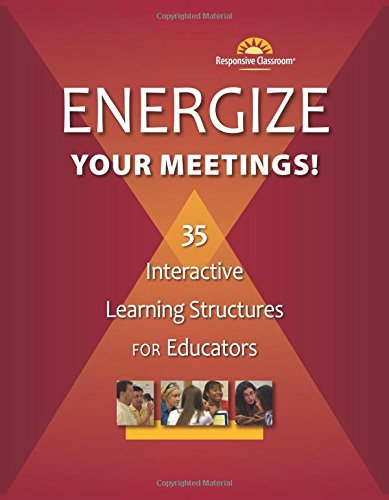 Energize Your Meetings! 35 Interactive Learning Structures for Educators
