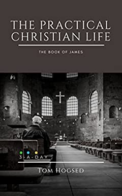 The Practical Christian Life - The Book of James: 3 Minutes a Day to Understand the Bible