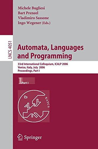 Automata, Languages and Programming: 33rd International Colloquium, ICALP 2006, Venice, Italy, July 10-14, 2006, Proceedings, Part I (Lecture Notes in Computer Science) by Springer