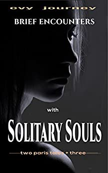 Brief Encounters with Solitary Souls: Two Paris Tales + Three by [Journey, Evy]