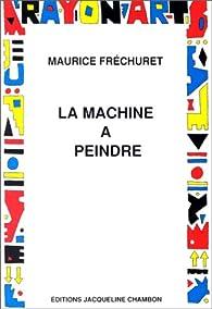 La machine à peindre par Maurice Fréchuret