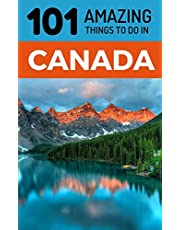 101 Amazing Things to Do in Canada: Canada Travel Guide