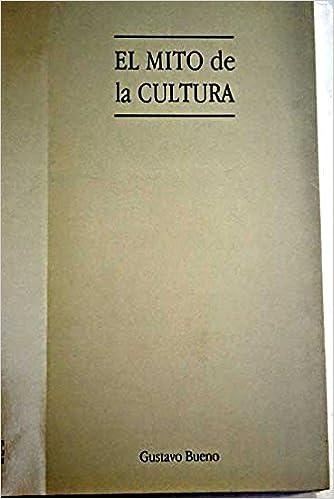 El mito de la cultura: Amazon.es: Bueno, Gustavo: Libros