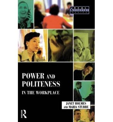 [(Power and Politeness in the Workplace: A Sociolinguistic Analysis of Talk at Work)] [Author: Janet Holmes] published on (February, 2003) pdf