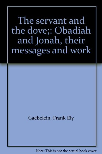 The servant and the dove;: Obadiah and Jonah, their messages and work
