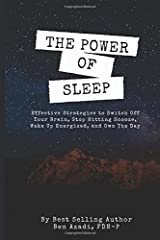 The Power of Sleep: Effective Strategies to Switch Off Your Brain, Stop Hitting Snooze, Wake Up Energized, and Own the Day Paperback