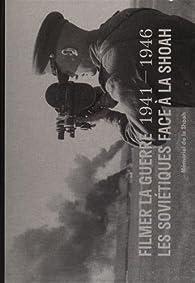 Filmer la guerre 1941-1946 : Les Soviétiques face à la Shoah par Valérie Pozner