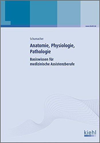 Anatomie, Physiologie, Pathologie: Basiswissen für medizinische Assistenzberufe (Lehrbücher für Gesundheitsberufe)