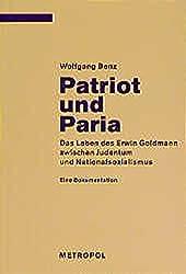 Patriot und Paria: Das Leben des Erwin Goldmann zwischen Judentum und Nationalsozialismus : eine Dokumentation (Reihe Dokumente, Texte, Materialien) by Wolfgang Benz (1997-08-06)