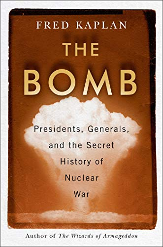 Image of The Bomb: Presidents, Generals, and the Secret History of Nuclear War