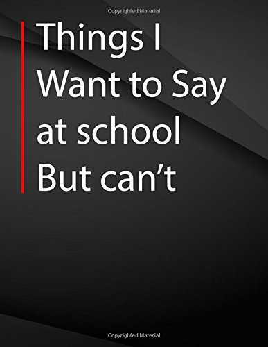 Download Things i want to say at school but can't.: Song and Music Composition Notebook Jottings Drawings Black Background White Text Design - Large 8.5 x 11 ... Funny Gag Gift for Adults, Sarcastic Gag pdf