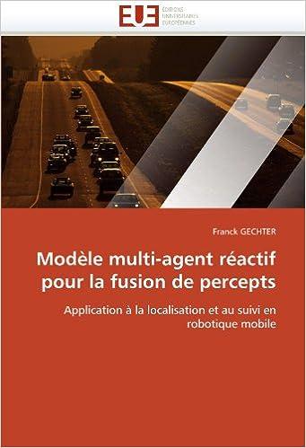 En ligne téléchargement Modèle multi-agent réactif pour la fusion de percepts: Application à la localisation et au suivi en robotique mobile pdf, epub ebook