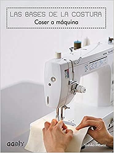 Las Bases De La Costura Coser A Máquina Ggdiy Spanish Edition Mizuno Yoshiko Chaïb Babou Mariam 9788425228155 Books