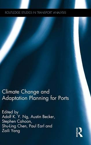 Climate Change and Adaptation Planning for Ports (Routledge Studies in Transport Analysis)