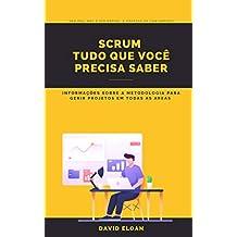 SCRUM  Tudo que você precisa saber: Informações sobre a metodologia para gerir projetos em todas as areas