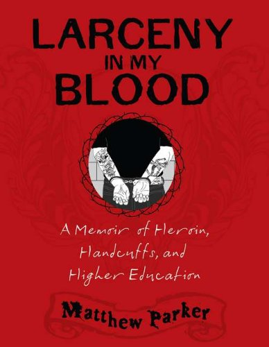 Image of Larceny in My Blood: A Memoir of Heroin, Handcuffs, and Higher Education
