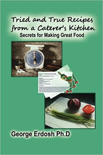 Tried and true recipes from a caterers kitchen the secrets of tried and true recipes from a caterers kitchen the secrets of great foods erdosh george 9781606931981 amazon books forumfinder Gallery
