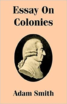essay on colonies adam smith com books see all buying options essay on colonies