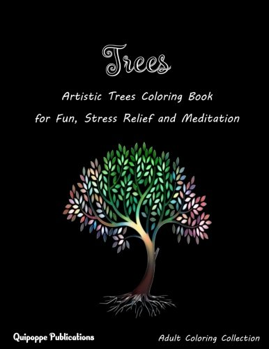 Trees Tranquil (Trees: Artistic Trees Coloring Book for Fun, Stress Relief and Meditation)