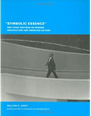 """""""Symbolic Essence"""" and Other Writings on Modern Architecture and American Culture"""