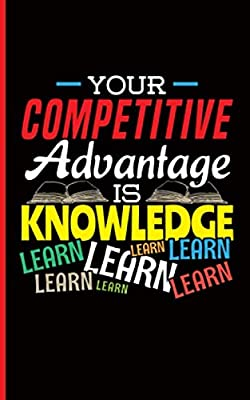 Your Competitive Advantage is Knowledge Journal Notebook: Positive Mindset, Motivational DIY Lined Writing Planner Note Book (Small) (Teacher Appreciation Gifts Vol 6)