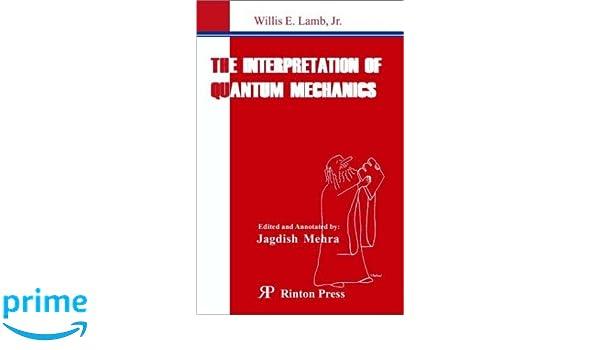 The Interpretation Of Quantum Mechanics Willis E Lamb Jagdish