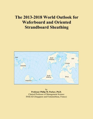 the-2013-2018-world-outlook-for-waferboard-and-oriented-strandboard-sheathing