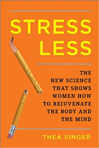 Stress Less: The New Science That Shows Women How to Rejuvenate the Body and the Mind